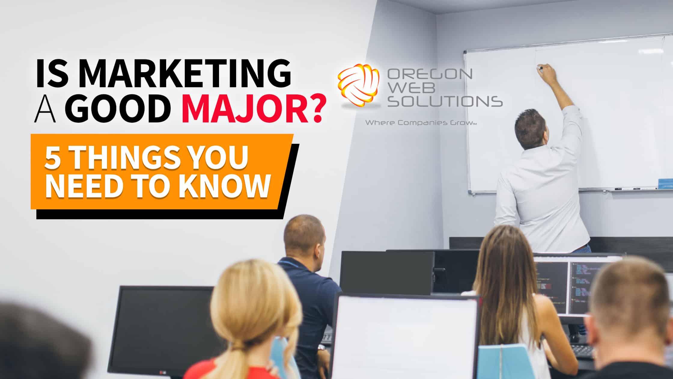 Is Marketing A Good Major - Oregon Web Solutions