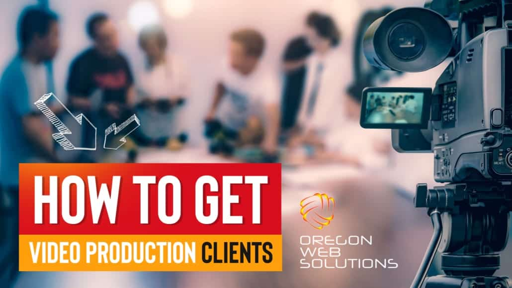 how to get video production clients filmmaker